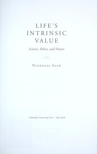 Life's intrinsic value ; science, ethics, and nature by