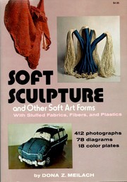 Cover of: Soft sculpture and other soft art forms: with stuffed fabrics, fibers, and plastics