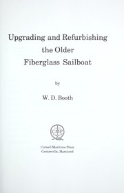 Cover of: Upgrading and refurbishing the older fiberglass sailboat | W. D. Booth