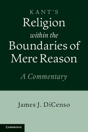 Kant's Religion within the boundaries of mere reason by James DiCenso