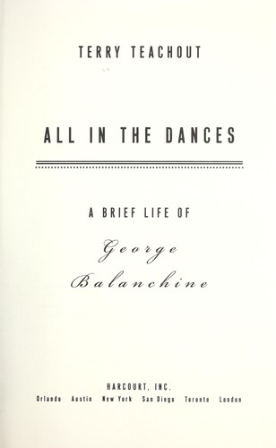 All in the dances : a brief life of George Balanchine by