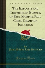 Cover of: The exploits and triumphs, in Europe, of Paul Morphy, the chess champion
