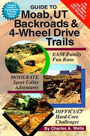 Cover of: Guide to Moab, UT backroads & 4-wheel drive trails | Charles A. Wells