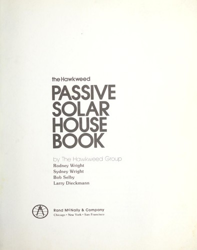The Hawkweed passive solar house book by by the Hawkweed Group, Rodney Wright ... [et al.].