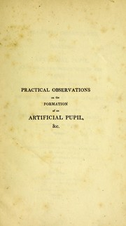 Cover of: Practical observations on the formation of an artificial pupil, in several deranged states of the eye | Benjamin Gibson