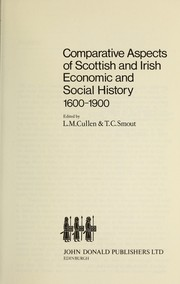 Cover of: Comparative aspects of Scottish and Irish economic and social history, 1600-1900 | edited by L. M. Cullen & T. C. Smout.