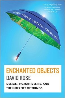 Enchanted Objects: Design, Human Desire, and the Internet of Things by