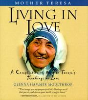 Cover of: Living in love: a compilation of Mother Teresa's teachings on love