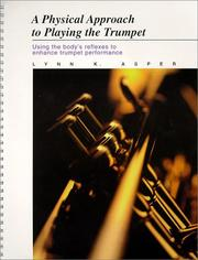 Cover of: physical approach to playing the trumpet | Lynn K. Asper