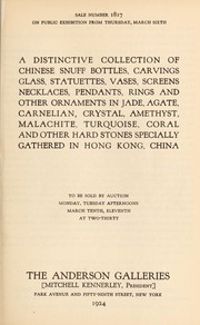 Cover of: A distinctive collection of Chinese snuff bottles, carvings, glass, statuettes, vases, screens, necklaces, pendants, rings and other ornaments in jade, agate, carnelian, crystal, amethyst, malachite, turqoise, coral and other hard stones specially gathered in Hong Kong, China | Anderson Galleries, Inc