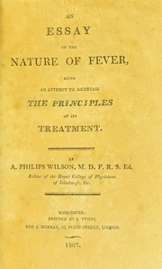 Cover of: An essay on the nature of fever, being an attempt to ascertain the principles of its treatment | Alexander Philip Wilson Philip