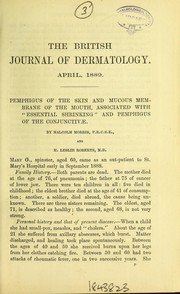 Cover of: Pemphigus of the skin and mucous membrane of the mouth, associated with essential shrinking and pemphigus of the conjunctivae | Morris, Malcolm Sir