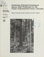 Estimating potential Engelmann spruce seed production on the Fraser Experimental Forest, Colorado by Robert R. Alexander