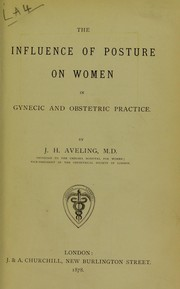 Cover of: The influence of posture on women in gynecic and obstetric practice | Aveling J. H