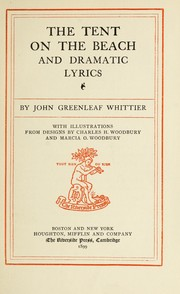 Cover of: The tent on the beach, and dramatic lyrics | John Greenleaf Whittier