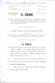 Cover of: A bill to amend title XVIII of the Social Security Act to make publicly available on the official Medicare Internet website Medicare payment rates for frequently reimbursed hospital inpatient procedures, hospital outpatient proceducres, and physicians' services