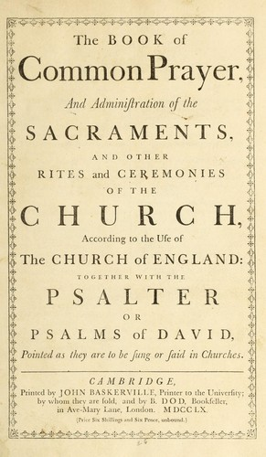 The book of common prayer and administration of the sacraments, and other rites and ceremonies of the Church, according to the use of the Church of England by Church of England