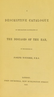 Cover of: A descriptive catalogue of preparations illustrative of the diseases of the ear in the museum of Joseph Toynbee