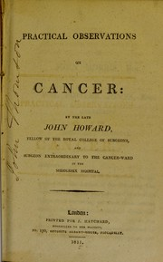Cover of: Practical observations on cancer | Howard, John Fellow of the College of Surgeons