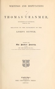 Cover of: Writings and disputations of Thomas Cranmer relative to the sacrament of the Lord