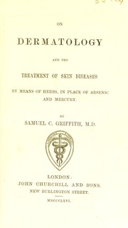 Cover of: On dermatology and the treatment of skin diseases by means of herbs in place of arsenic and mercury | Samuel C. Griffith