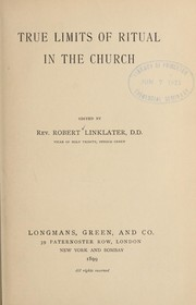 Cover of: True limits of ritual in the church | Rev. Robert Linklater