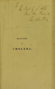 Cover of: The history of the contagious cholera; with remarks on its character and treatment in England