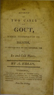 Cover of: An account of two cases of gout, which terminated in death, in consequence of the external use of ice and cold water | A. Edlin