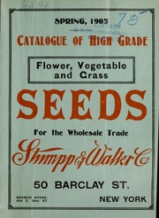 Cover of: Catalogue of high grade flower, vegetable and grass seeds for the wholesale trade | Stumpp & Walter Co. (New York, N.Y.)