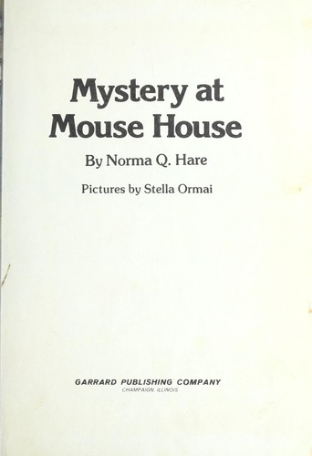 Mystery at Mouse House by Norma Q. Hare