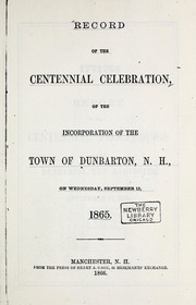 Cover of: Record of the centennial celebration of the incorporation of the town of Dunbarton, N.H., on Wednesday, September 13, 1865 | Dunbarton, New Hampshire