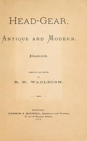 Cover of: Head-gear, antique and modern | R. H. Wadleigh