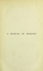 Cover of: A manual of zoology for the use of students : with a general introduction on the principles of zoology
