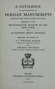 Cover of: A catalogue of the collection of Persian manuscripts, including also some Turkish and Arabic: presented to the Metropolitan Museum of Art, New York, by Alexander Smith Cochran