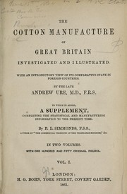 Cover of: The cotton manufacture of Great Britain investigated and illustrated
