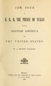 Cover of: The tour of H.R.H. the Prince of Wales through British America and the United States. | Henry J. Morgan
