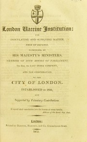 Cover of: London Vaccine Institution : for inoculating and supplying matter, free of expense. Patronized by His Majesty