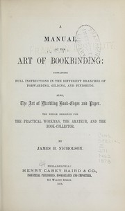 Cover of: A manual of the art of bookbinding | James B. Nicholson