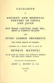 Cover of: Catalogue of ancient and medieval pewters of China and Japan, old wood carvings, rare helmets & famous blades also stone garden ornaments and other objects of interest | John J. Henry & Co