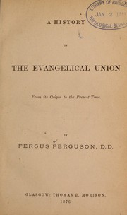 Cover of: A history of the Evangelical union, from its origin to the present time | Fergus Ferguson