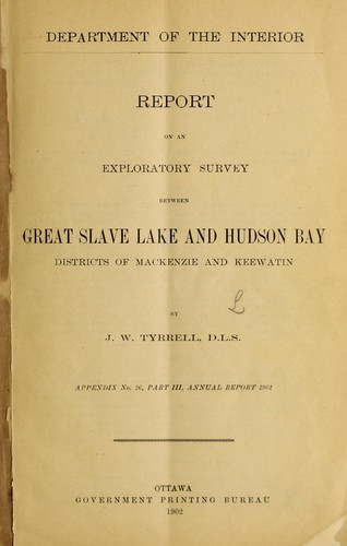 Report on an exploratory survey between Great Slave Lake and Hudson Bay districts of Mackenzie and Keewatin