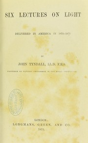 Cover of: Six lectures on light : delivered in America in 1872-1873 | John Tyndall