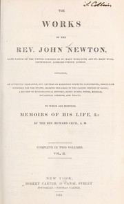 Cover of: The works of the Rev. John Newton, late pastor of the united parishes of St. Mary Woolnoth and St. Mary Woolchurch-Haw, Lombard Street, London