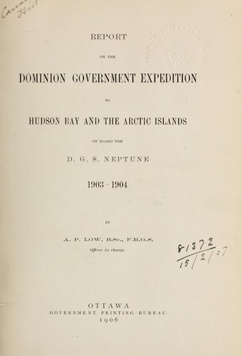 Report on the dominion government expedition to Hudson Bay and the Arctic Islands on board the D.G.S. Neptune 1903-1904