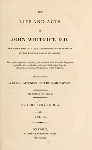 Cover of: The life and acts of John Whitgift, D.D., the third and last Lord Archbishop of Canterbury in the reign of Queen Elizabeth