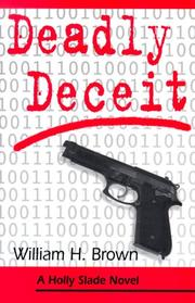 Deadly Deceit (Holly Slade Novels) by William H. Brown