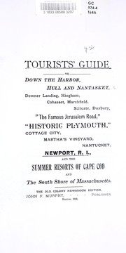 Cover of: Tourists guide to Down the Harbor, Hull and Nantasket, Downer Landing, Hingham, Cohasset, Marshfield, Scituate, Duxbury, The famous Jerusalem Road, Historic Plymouth, Cottage City, Marthas Vineyard, Nantucket, Newport, R.I., and the summer resorts of Cape Cod and the South Shore of Massachusetts | Old Colony Railroad Company