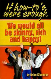 Cover of: If How To's Were Enough, We Would All Be Skinny, Rich and Happy by Brian Klemmer