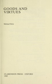 Cover of: Goods and virtues | Michael A. Slote
