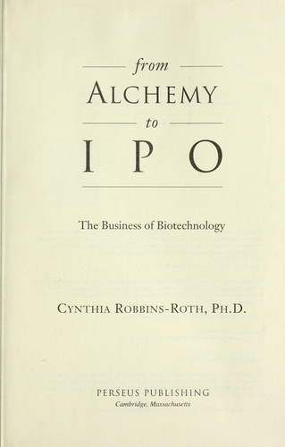 from alchemy to ipo the business of Descargar gratis from alchemy to ipo : the business of biotechnology – cynthia robbins-roth pdf written by a well-known industry insider, this title addresses the.